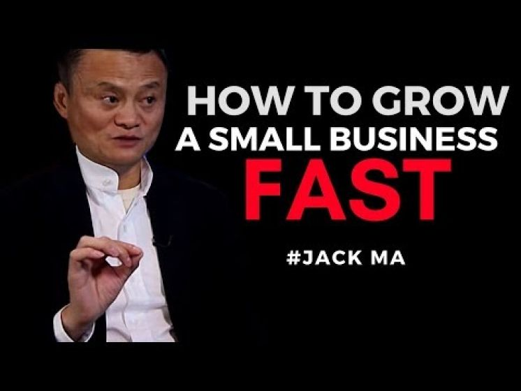 JACK MA'S TIPS – HOW TO GROW A SMALL BUSINESS (Jack Ma 2017)